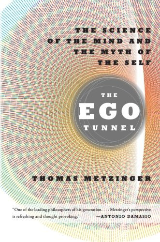 Thomas Metzinger The Ego Tunnel The Science Of The Mind And The Myth Of The Self