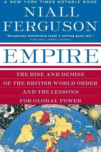 Niall Ferguson Empire The Rise And Demise Of The British World Order An