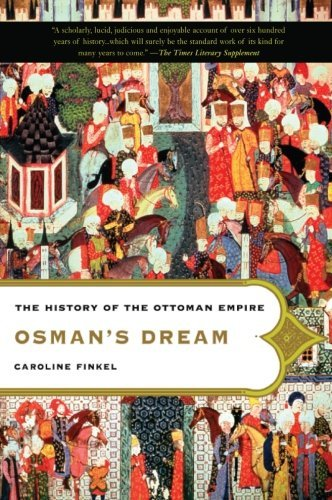 Caroline Finkel Osman's Dream The Story Of The Ottoman Empire 1300 1923