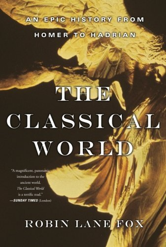 Robin Lane Fox Classical World An Epic History From Homer To Hadrian