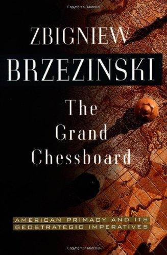 Zbigniew K. Brzezinski The Grand Chessboard American Primacy And Its Geostrategic Imperatives