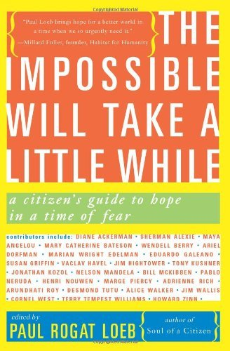 Paul Rogat Loeb The Impossible Will Take A Little While A Citizen's Guide To Hope In A Time Of Fear