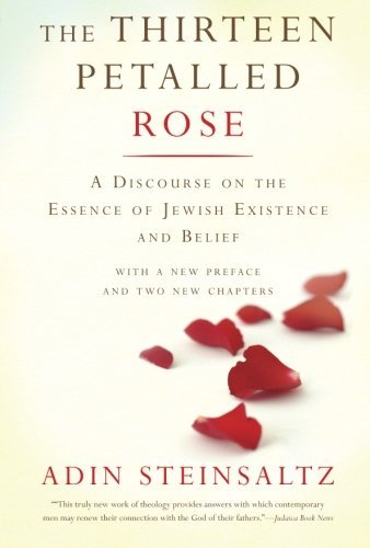 Adin Steinsaltz The Thirteen Petalled Rose A Discourse On The Essence Of Jewish Existence An