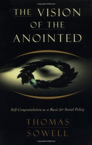 Thomas Sowell The Vision Of The Anointed Self Congratulation As A Basis For Social Policy