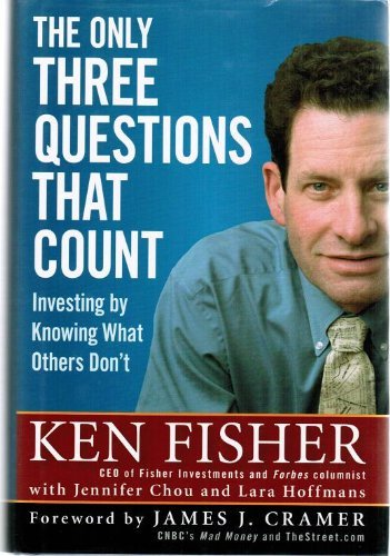 Kenneth L. Fisher The Only Three Questions That Count Investing By Knowing What Others Don't