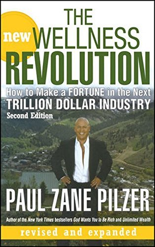 Paul Zane Pilzer The New Wellness Revolution How To Make A Fortune In The Next Trillion Dollar 0002 Edition;revised
