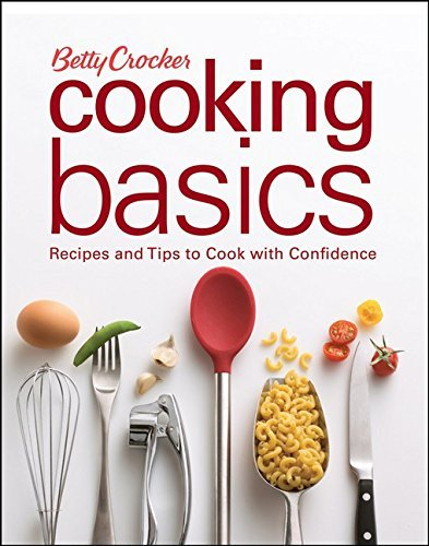 Betty Crocker Betty Crocker Cooking Basics Recipes And Tips To Cook With Confidence Revised