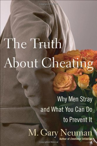 M. Gary Neuman The Truth About Cheating Why Men Stray And What You Can Do To Prevent It