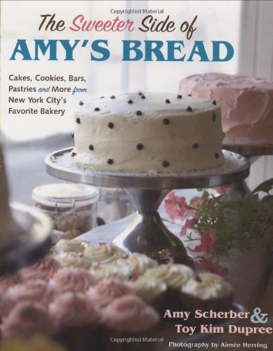 Toy Kim Dupree The Sweeter Side Of Amy's Bread Cakes Cookies Bars Pastries And More From New