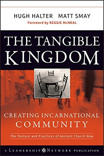 Hugh Halter The Tangible Kingdom Creating Incarnational Community The Posture And