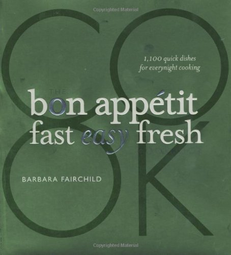 Bon Appetit Magazine The Bon Appetit Fast Easy Fresh Cookbook