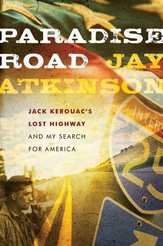 Jay Atkinson Paradise Road Jack Kerouac's Lost Highway And My Search For Ame