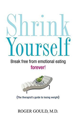 Roger Gould Shrink Yourself Break Free From Emotional Eating Forever