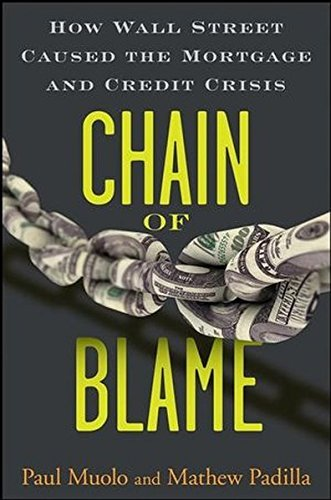 Paul Muolo Chain Of Blame How Wall Street Caused The Mortgage And Credit Cr