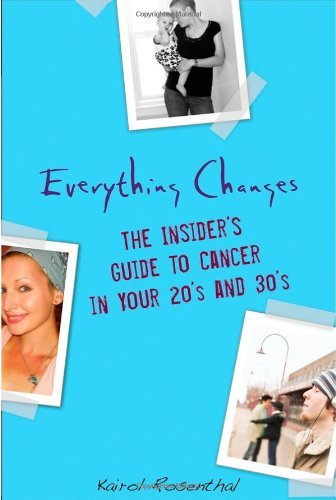 Kairol Rosenthal Everything Changes The Insider's Guide To Cancer In Your 20s And 30s