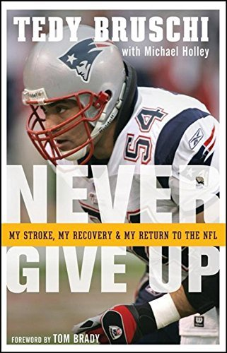 Tedy Bruschi Never Give Up My Stroke My Recovery And My Return To The Nfl