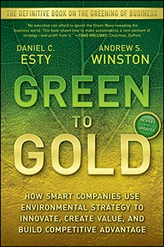 Daniel C. Esty Green To Gold How Smart Companies Use Environmental Strategy To Rev & Updated