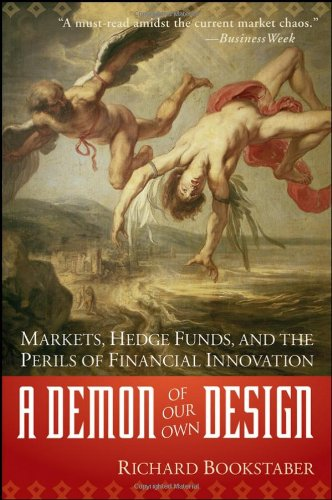 Richard Bookstaber A Demon Of Our Own Design Markets Hedge Funds And The Perils Of Financial