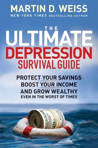 Martin D. Weiss Ultimate Depression Survival Guide The Protect Your Savings Boost Your Income And Grow