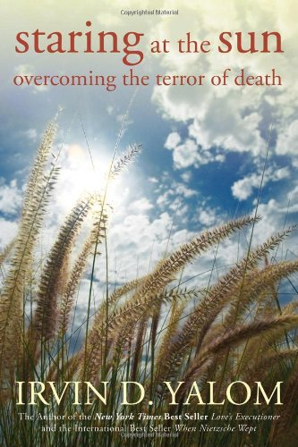Irvin D. Yalom Staring At The Sun Overcoming The Terror Of Death