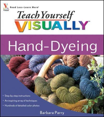 Barbara Parry Teach Yourself Visually Hand Dyeing