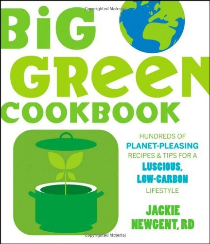 Jackie Newgent Big Green Cookbook Hundreds Of Planet Pleasing Recipes & Tips For A
