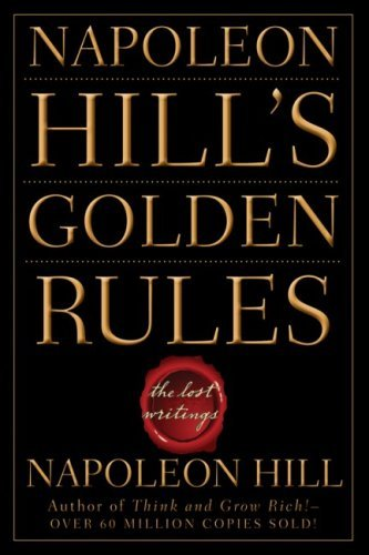 Napoleon Hill Napoleon Hill's Golden Rules The Lost Writings