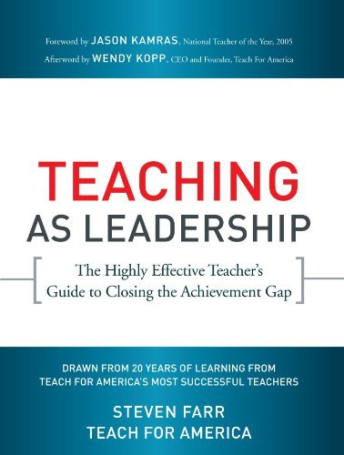 Teach For America Teaching As Leadership The Highly Effective Teacher's Guide To Closing T
