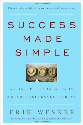 Erik Wesner Success Made Simple An Inside Look At Why Amish Businesses Thrive