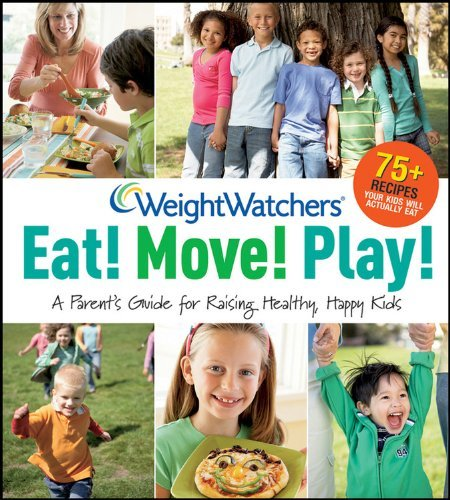 Weight Watchers Weight Watchers Eat! Move! Play! A Parent's Guide For Raising Healthy Happy Kids