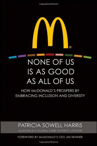 Patricia Sowell Harris None Of Us Is As Good As All Of Us How Mcdonald's Prospers By Embracing Inclusion An