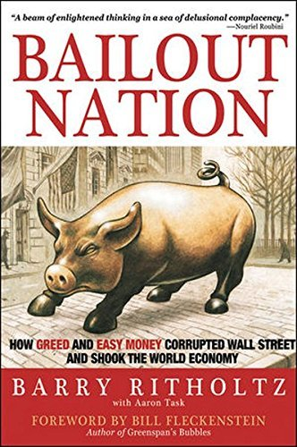 Barry Ritholtz Bailout Nation How Greed And Easy Money Corrupted Wall Street An