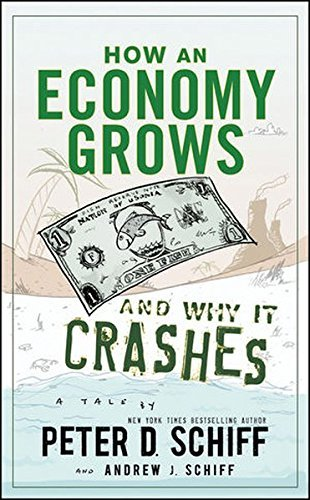 Peter D. Schiff How An Economy Grows And Why It Crashes