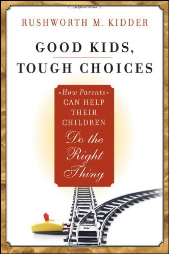Rushworth M. Kidder Good Kids Tough Choices How Parents Can Help Their Children Do The Right