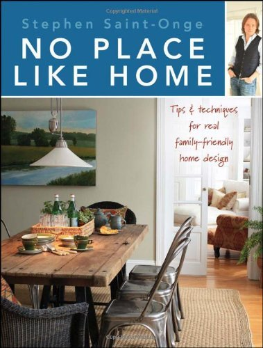 Stephen Saint Onge No Place Like Home Tips & Techniques For Real Family Friendly Home D