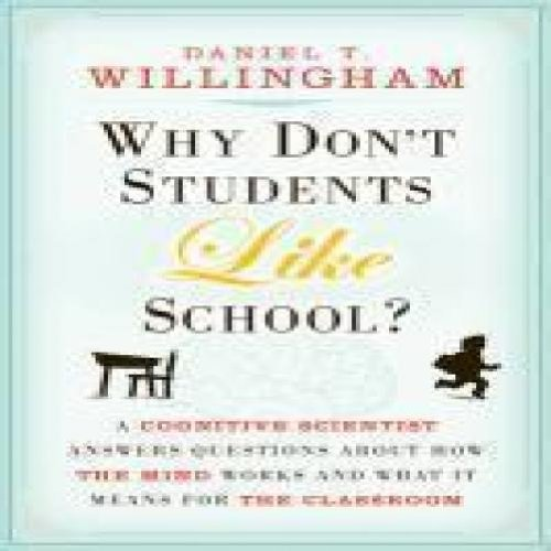 Daniel T. Willingham Why Don't Students Like School? A Cognitive Scientist Answers Questions About How