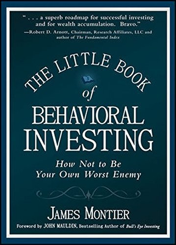 James Montier The Little Book Of Behavioral Investing How Not To Be Your Own Worst Enemy