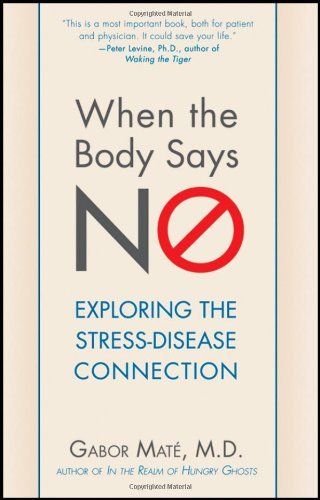 Gabor Mate When The Body Says No Exploring The Stress Disease Connection