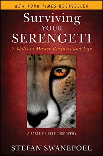 Stefan Swanepoel Surviving Your Serengeti 7 Skills To Master Business And Life A Fable Of