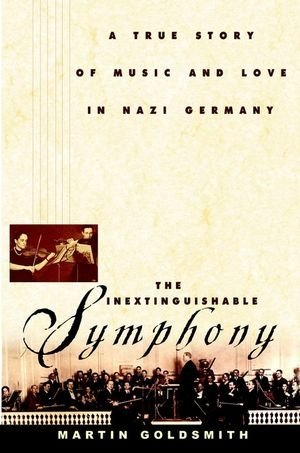 Martin Goldsmith Inextinguishable Symphony The The True Story Of Love And Music In Nazi Germany