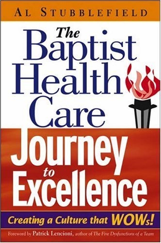 Al Stubblefield The Baptist Health Care Journey To Excellence Creating A Culture That Wows!