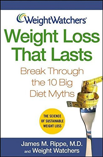 James M. Rippe Weight Watchers Weight Loss That Lasts Break Through The 10 Big Diet Myths