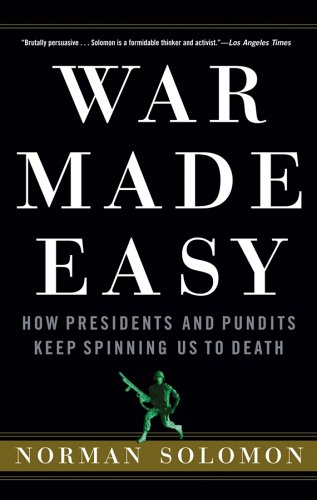 Norman Solomon War Made Easy How Presidents And Pundits Keep Spinning Us To De