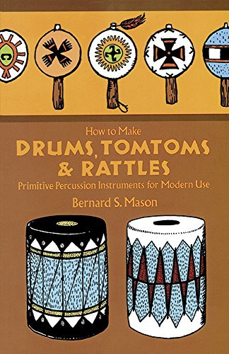 Bernard Mason How To Make Drums Tomtoms And Rattles Primitive Percussion Instruments For Modern Use Revised