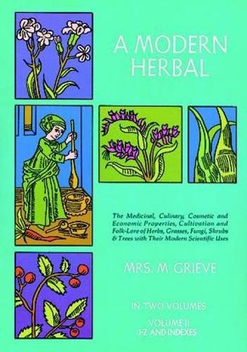 Margaret Grieve A Modern Herbal Volume 2 The Medicinal Culinary Cosmetic And Economic Pr