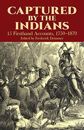 Frederick Drimmer Captured By The Indians 15 Firsthand Accounts 1750 1870 Revised