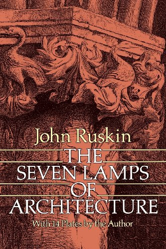 John Ruskin The Seven Lamps Of Architecture Revised