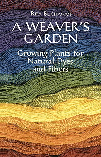 Rita Buchanan A Weaver's Garden Growing Plants For Natural Dyes And Fibers