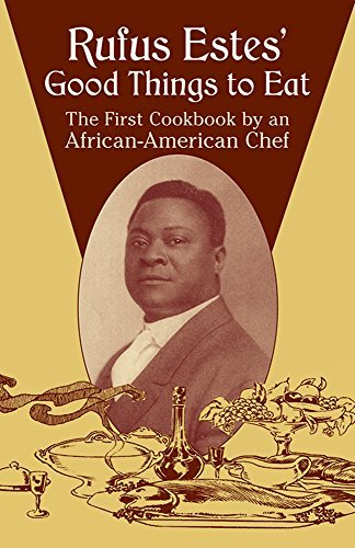 Rufus Estes Rufus Estes' Good Things To Eat The First Cookbook By An African American Chef