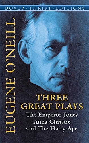 Eugene O'neill Three Great Plays The Emperor Jones Anna Christie The Hairy Ape